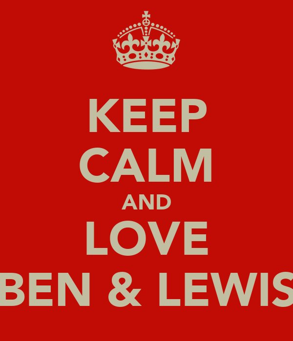 KEEP CALM AND LOVE BEN & LEWIS
