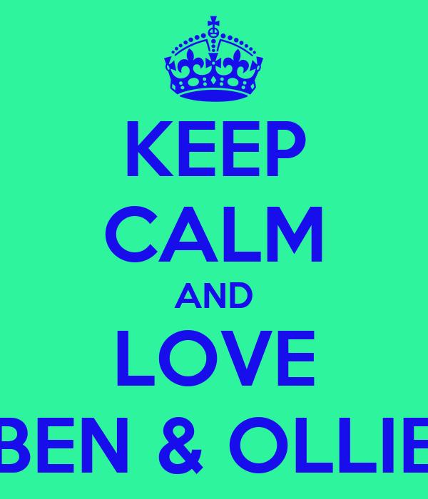 KEEP CALM AND LOVE BEN & OLLIE
