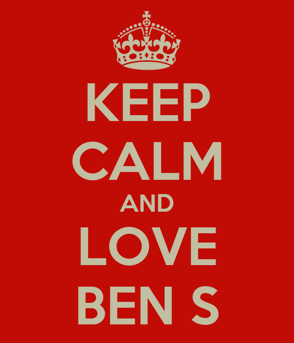 KEEP CALM AND LOVE BEN S