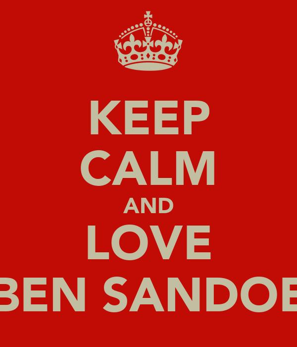 KEEP CALM AND LOVE BEN SANDOE