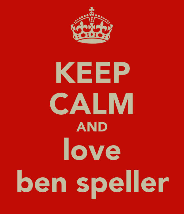 KEEP CALM AND love ben speller