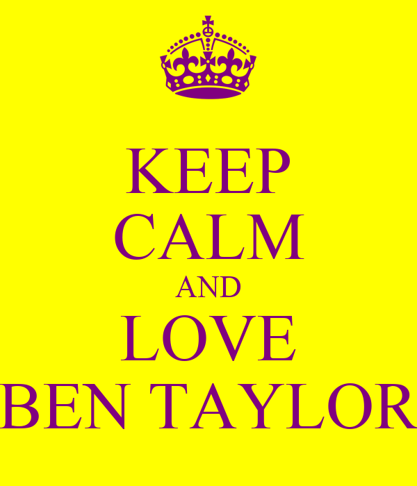 KEEP CALM AND LOVE BEN TAYLOR