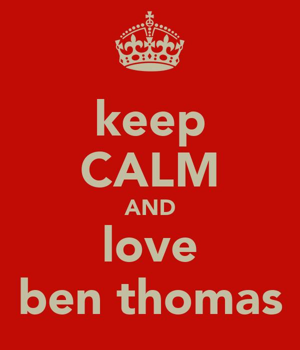 keep CALM AND love ben thomas