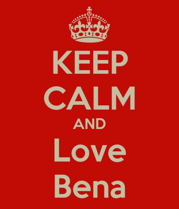 KEEP CALM AND Love Bena