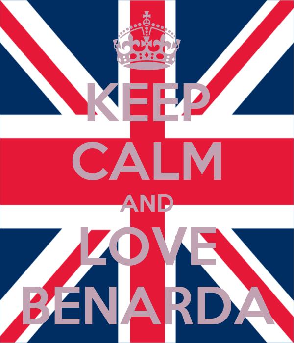KEEP CALM AND LOVE BENARDA