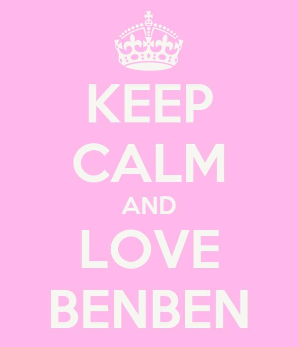 KEEP CALM AND LOVE BENBEN