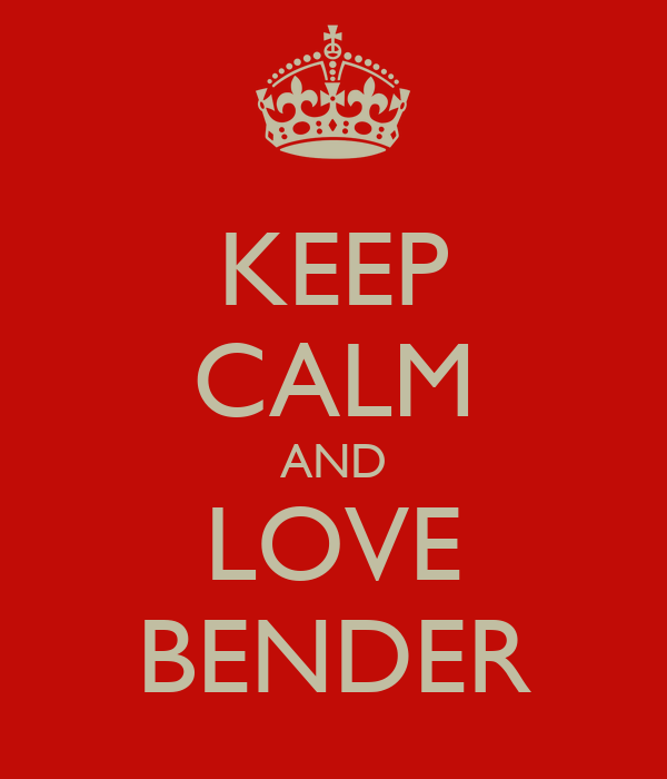 KEEP CALM AND LOVE BENDER