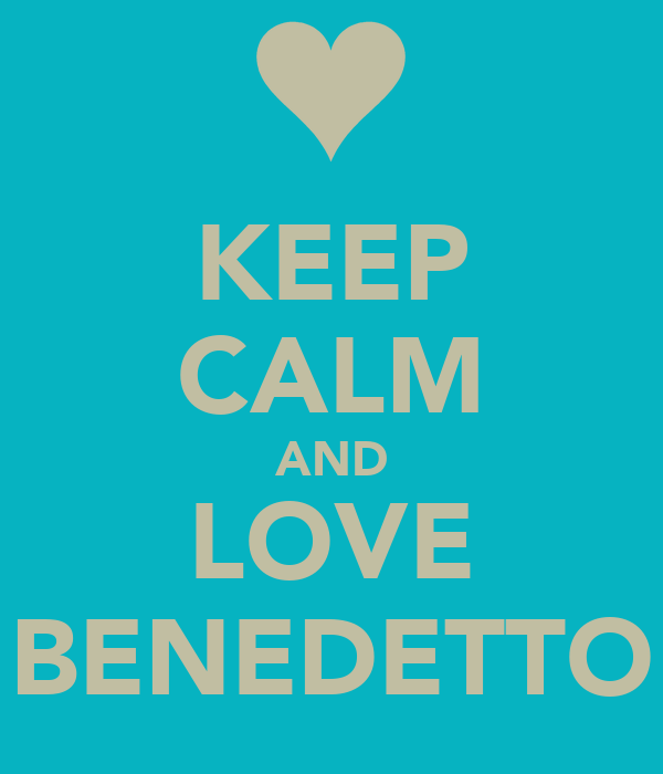 KEEP CALM AND LOVE BENEDETTO