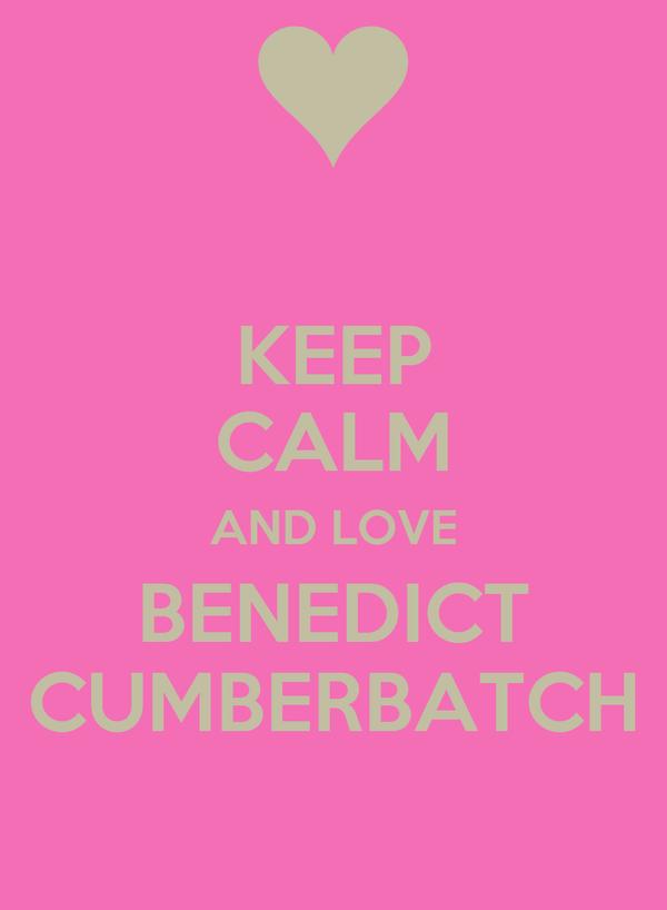 KEEP CALM AND LOVE BENEDICT CUMBERBATCH