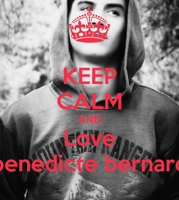 KEEP CALM AND Love benedicte bernard