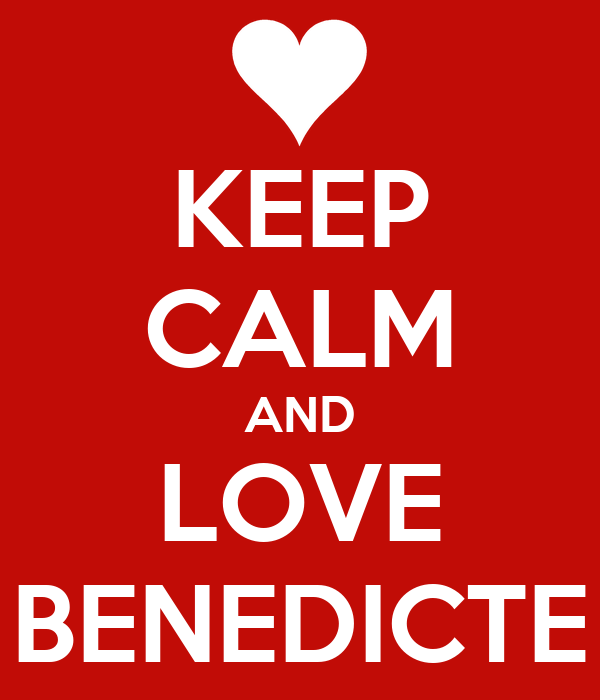 KEEP CALM AND LOVE BENEDICTE