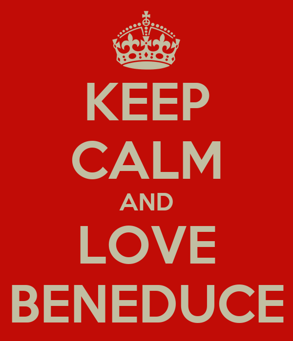 KEEP CALM AND LOVE BENEDUCE