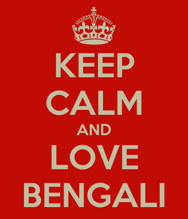 KEEP CALM AND LOVE BENGALI