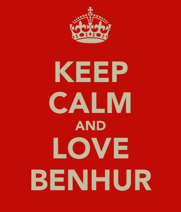 KEEP CALM AND LOVE BENHUR