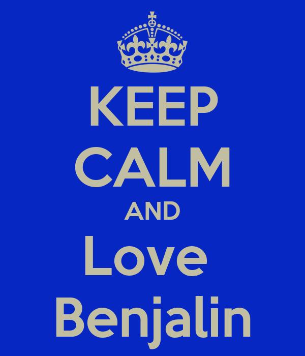 KEEP CALM AND Love  Benjalin