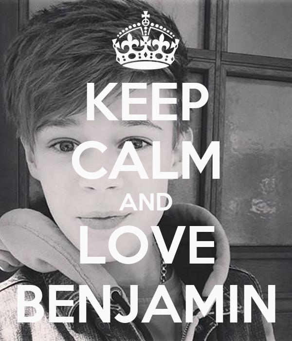 KEEP CALM AND LOVE BENJAMIN