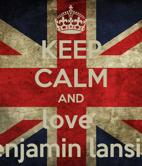 KEEP CALM AND love  benjamin lansier