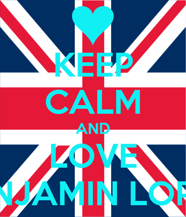 KEEP CALM AND LOVE BENJAMIN LOPEZ