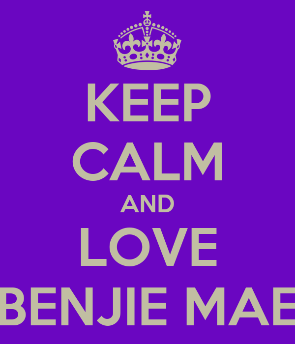 KEEP CALM AND LOVE BENJIE MAE