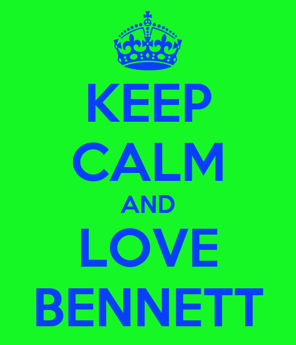 KEEP CALM AND LOVE BENNETT
