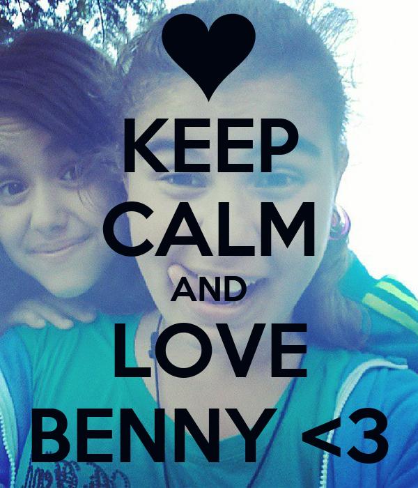 KEEP CALM AND LOVE BENNY <3