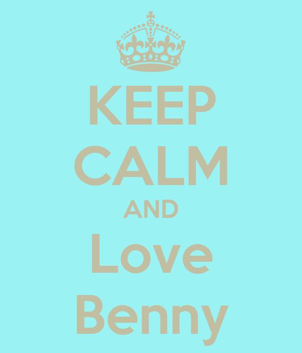 KEEP CALM AND Love Benny