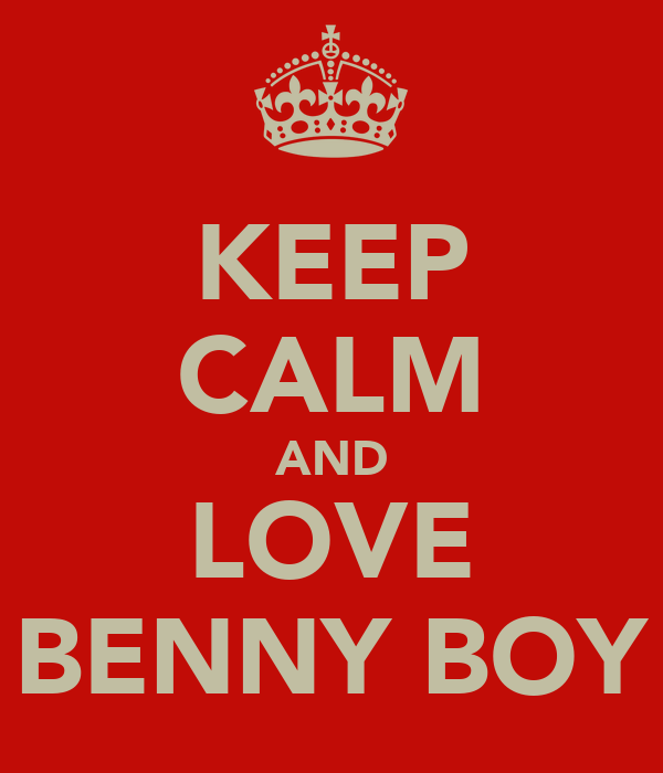 KEEP CALM AND LOVE BENNY BOY