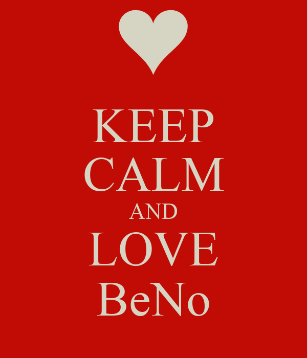 KEEP CALM AND LOVE BeNo