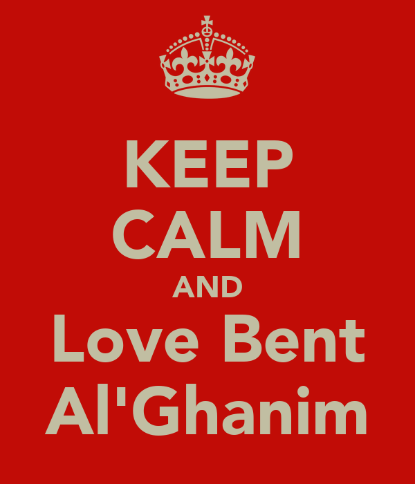 KEEP CALM AND Love Bent Al'Ghanim