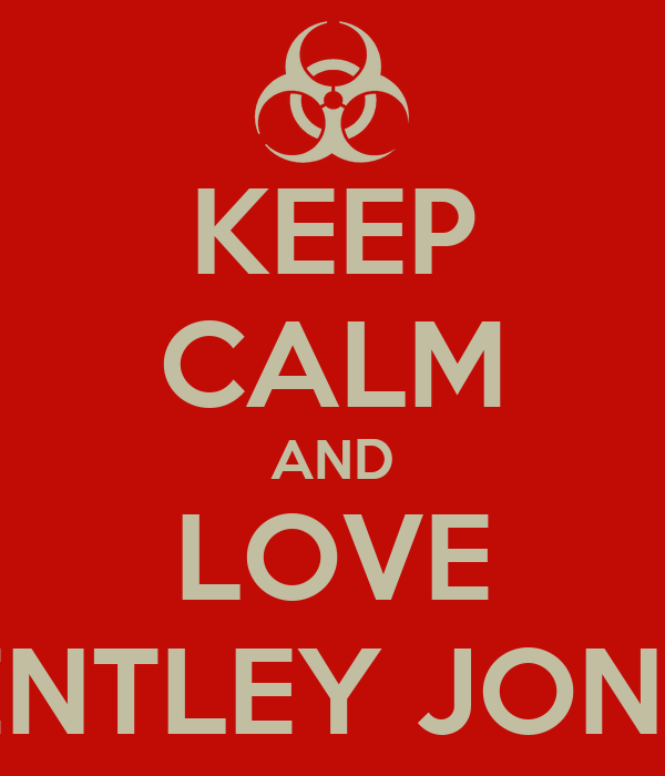KEEP CALM AND LOVE BENTLEY JONES
