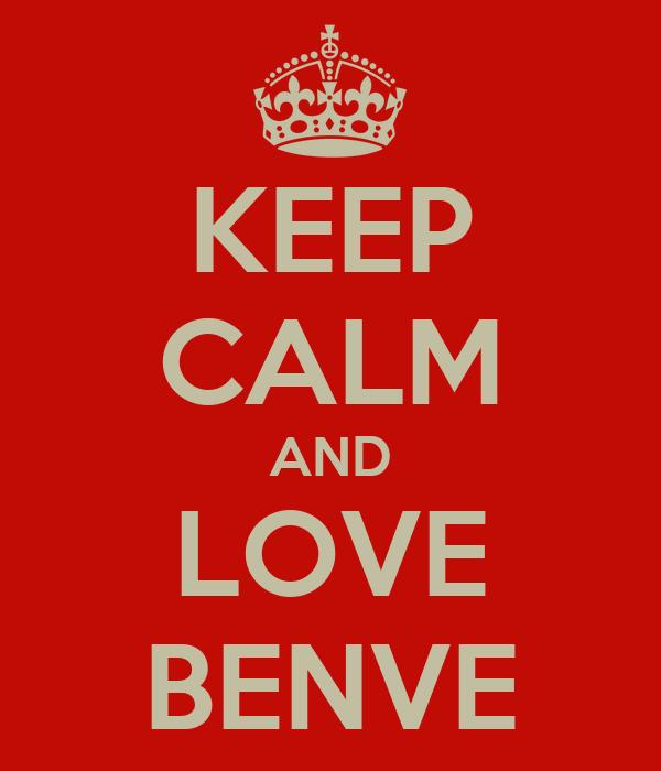KEEP CALM AND LOVE BENVE
