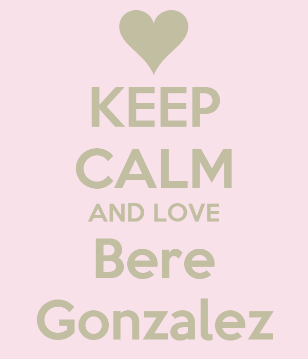 KEEP CALM AND LOVE Bere Gonzalez