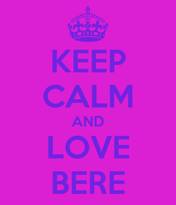 KEEP CALM AND LOVE BERE