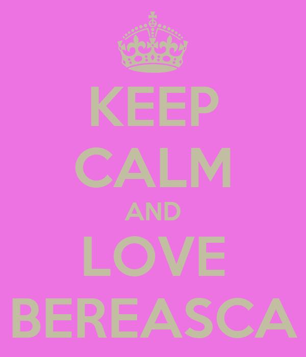 KEEP CALM AND LOVE BEREASCA