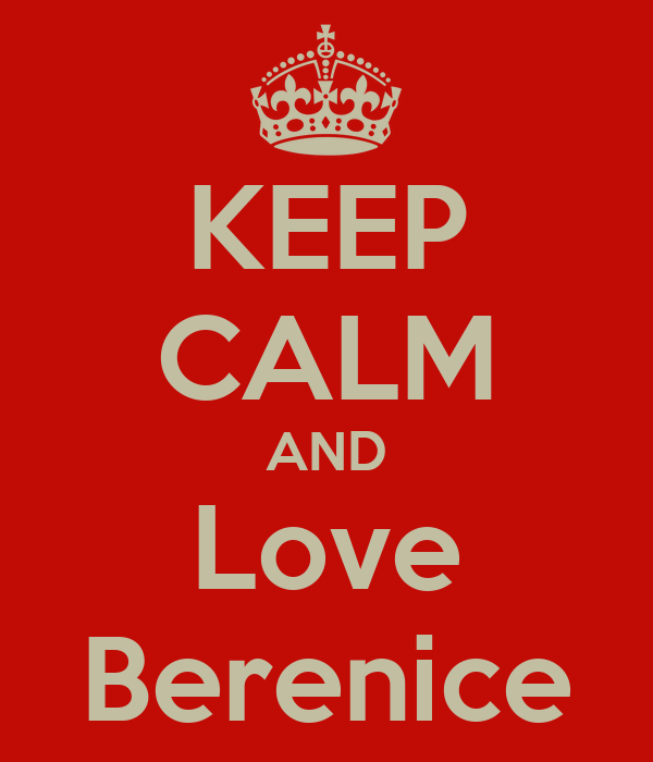 KEEP CALM AND Love Berenice