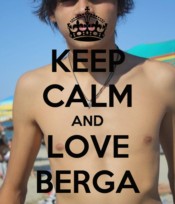 KEEP CALM AND LOVE BERGA