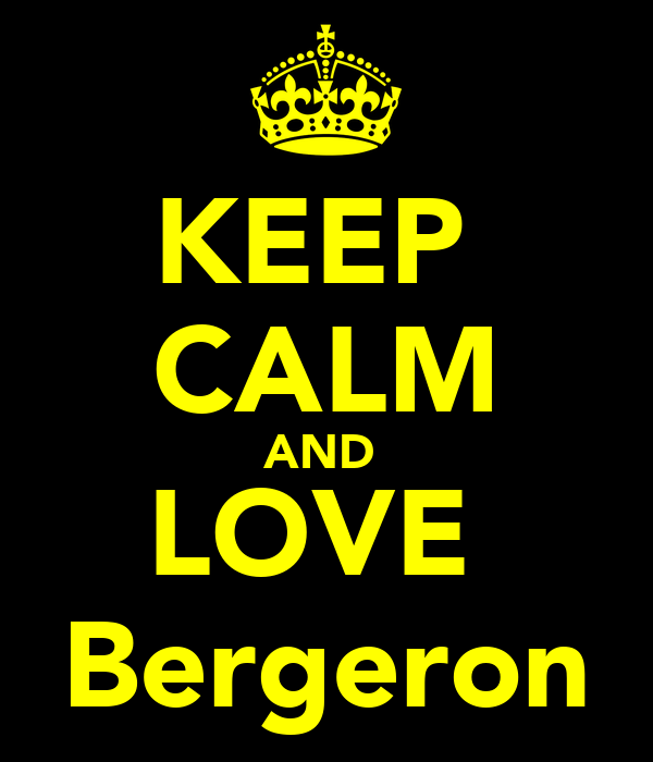 KEEP  CALM AND  LOVE  Bergeron