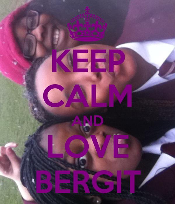 KEEP CALM AND LOVE BERGIT