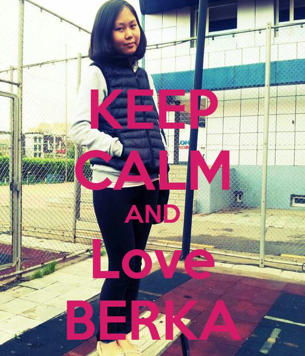 KEEP CALM AND Love BERKA