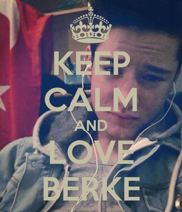 KEEP CALM AND LOVE BERKE