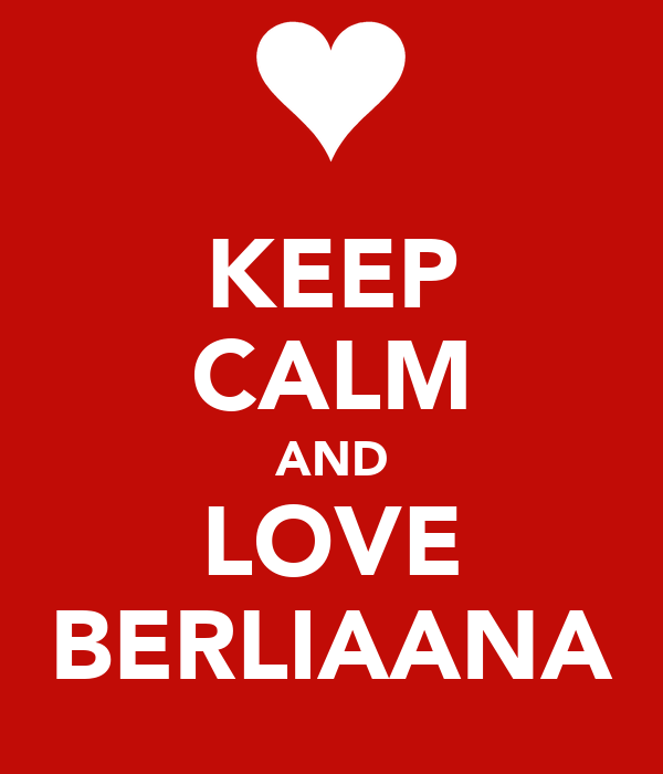 KEEP CALM AND LOVE BERLIAANA