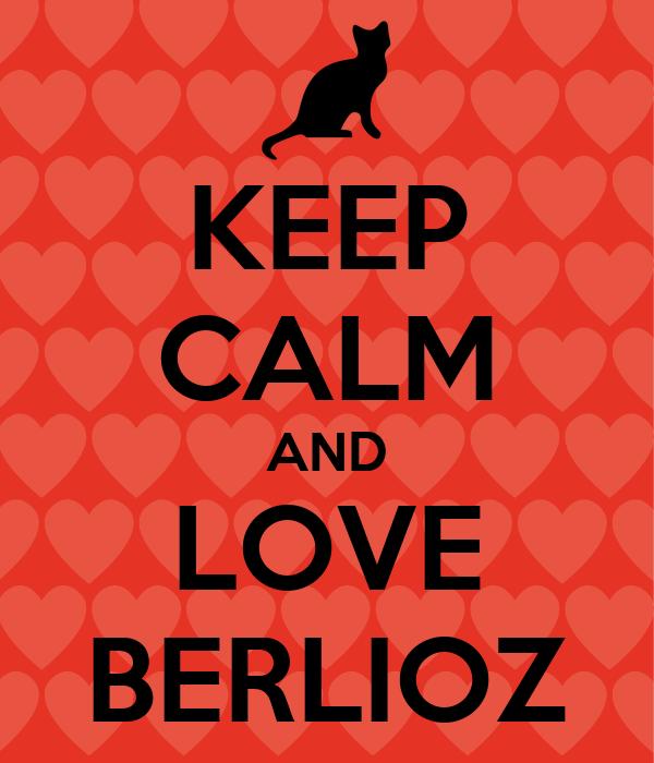 KEEP CALM AND LOVE BERLIOZ