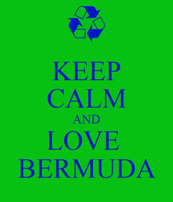 KEEP CALM AND LOVE  BERMUDA