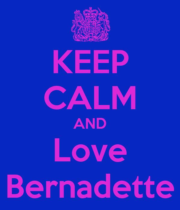 KEEP CALM AND Love Bernadette