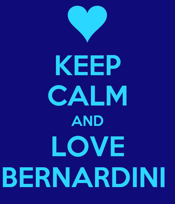 KEEP CALM AND LOVE BERNARDINI