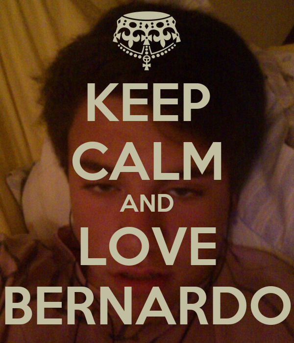 KEEP CALM AND LOVE BERNARDO