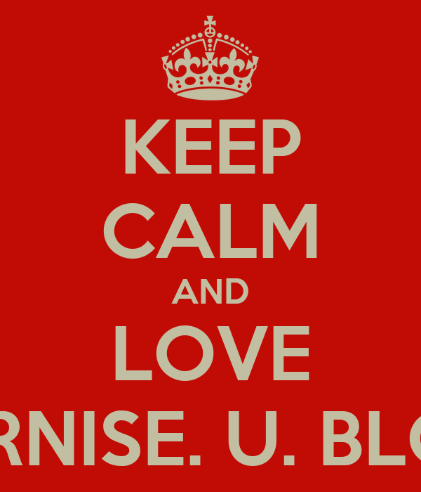 KEEP CALM AND LOVE BERNISE. U. BLOM
