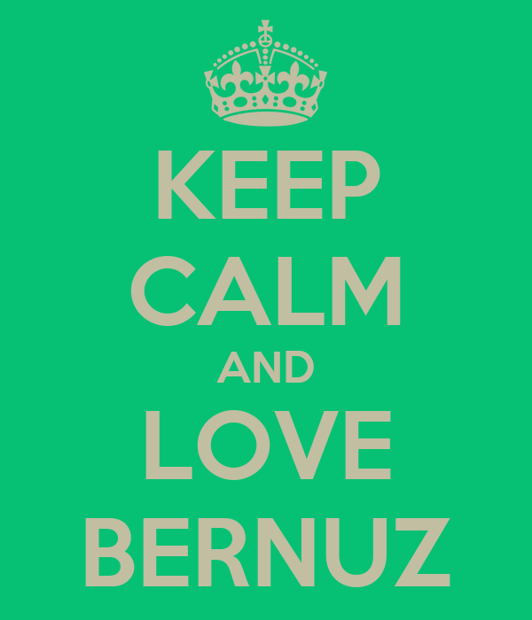 KEEP CALM AND LOVE BERNUZ