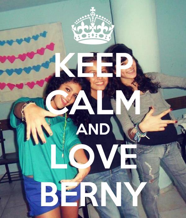 KEEP CALM AND LOVE BERNY