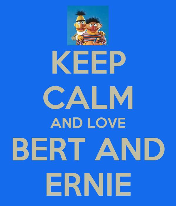 KEEP CALM AND LOVE BERT AND ERNIE